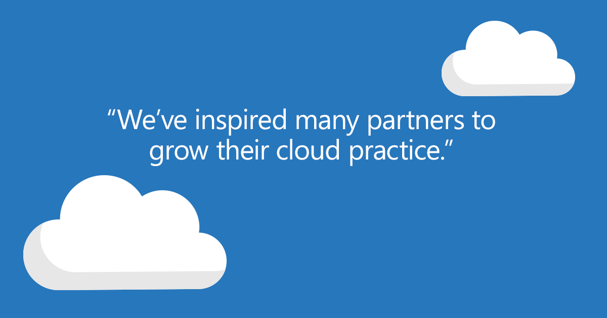 We've inspired many partners to grow their cloud practice