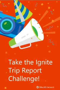Going to Microsoft Ignite Take the Trip Report Challenge 1