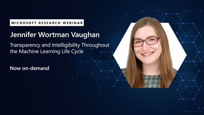 MSR Webinar: Transparency and Intelligibility Throughout the Machine Learning Life Cycle Webinar