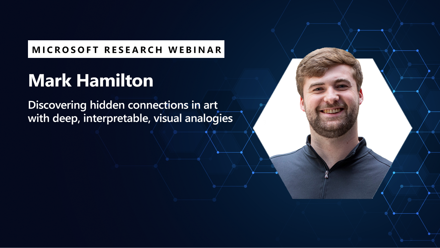 Mark Hamilton's headshot appears next to his Microsoft Research webinar title, Discovering hidden connections in art with deep, interpretable visual analogies