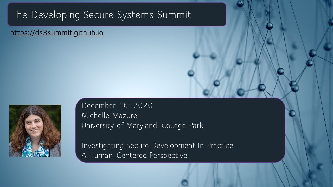 the video title slide for Michelle Mazurek's session during the Developing Secure Systems Summit