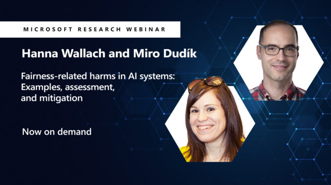 A headshot of Hanna and Miro next to their webinar title Fairness-related harms in AI systems: Examples, assessment, and mitigation