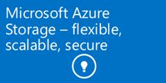 Microsoft Azure Storage - flexible, scalable, secure