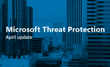 Microsoft Threat Protection - April 2019 Edition