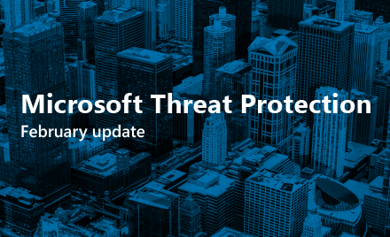 Title image reading Microsoft Threat Protection, February update.